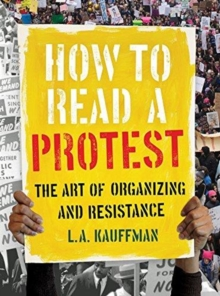 How to Read a Protest : The Art of Organizing and Resistance, Hardback Book