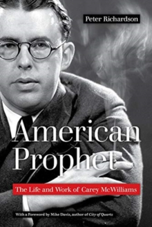 American Prophet : The Life and Work of Carey McWilliams, Paperback / softback Book