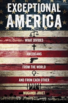 Exceptional America : What Divides Americans from the World and from Each Other, Paperback / softback Book