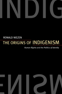 The Origins of Indigenism : Human Rights and the Politics of Identity, PDF eBook