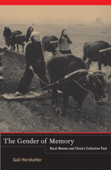 The Gender of Memory : Rural Women and China's Collective Past, EPUB eBook