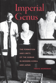 Imperial Genus : The Formation and Limits of the Human in Modern Korea and Japan, EPUB eBook