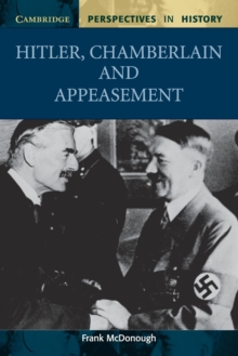 Cambridge Perspectives in History : Hitler, Chamberlain and Appeasement, Paperback / softback Book