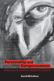 Personality and Dangerousness : Genealogies of Antisocial Personality Disorder, Paperback / softback Book