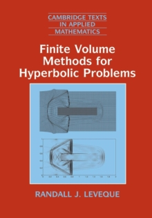 Cambridge Texts in Applied Mathematics : Finite Volume Methods for Hyperbolic Problems Series Number 31, Paperback / softback Book