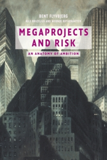 Megaprojects and Risk : An Anatomy of Ambition, Paperback Book
