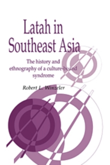 Latah in South-East Asia : The History and Ethnography of a Culture-bound Syndrome, Paperback / softback Book