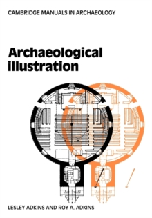 Cambridge Manuals in Archaeology : Archaeological Illustration, Paperback / softback Book