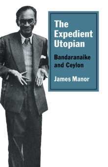 The Expedient Utopian : Bandaranaike and Ceylon, Paperback / softback Book
