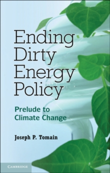 Ending Dirty Energy Policy : Prelude to Climate Change, Hardback Book