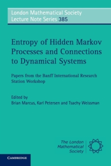 Entropy of Hidden Markov Processes and Connections to Dynamical Systems : Papers from the Banff International Research Station Workshop, Paperback / softback Book