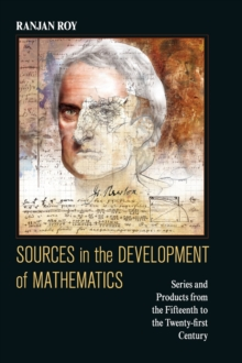 Sources in the Development of Mathematics : Series and Products from the Fifteenth to the Twenty-first Century, Hardback Book