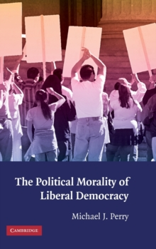 The Political Morality of Liberal Democracy, Hardback Book