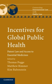 Incentives for Global Public Health : Patent Law and Access to Essential Medicines, Hardback Book
