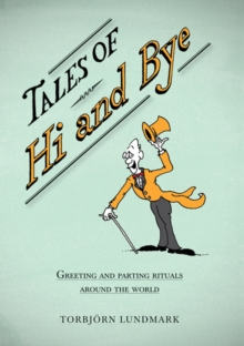 Tales of Hi and Bye : Greeting and Parting Rituals Around the World, Hardback Book