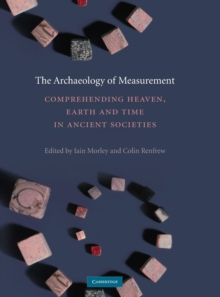 The Archaeology of Measurement : Comprehending Heaven, Earth and Time in Ancient Societies, Hardback Book