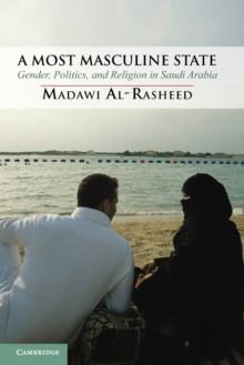 A Most Masculine State : Gender, Politics and Religion in Saudi Arabia, Paperback / softback Book