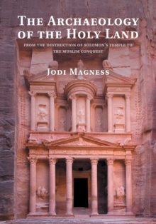 The Archaeology of the Holy Land : From the Destruction of Solomon's Temple to the Muslim Conquest, Paperback / softback Book