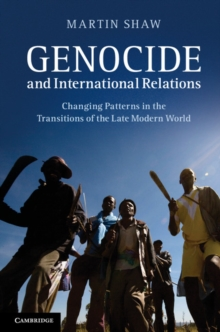 Genocide and International Relations : Changing Patterns in the Transitions of the Late Modern World, Paperback / softback Book