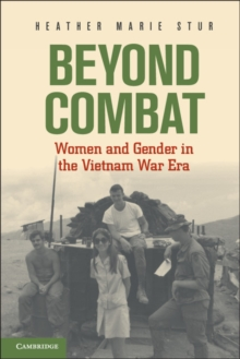 Beyond Combat : Women and Gender in the Vietnam War Era, Paperback / softback Book