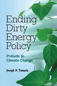 Ending Dirty Energy Policy : Prelude to Climate Change, Paperback / softback Book