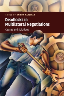 Deadlocks in Multilateral Negotiations : Causes and Solutions, Paperback / softback Book