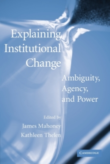 Explaining Institutional Change : Ambiguity, Agency, and Power, Paperback / softback Book