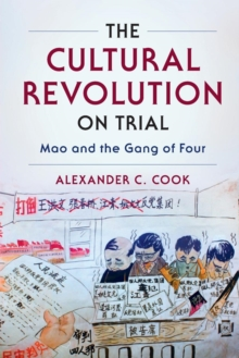 The Cultural Revolution on Trial : Mao and the Gang of Four, Paperback / softback Book