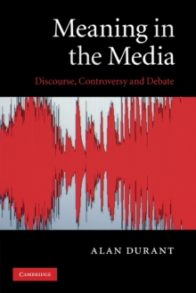 Meaning in the Media : Discourse, Controversy and Debate, Paperback / softback Book