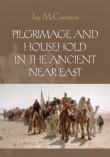 Pilgrimage and Household in the Ancient Near East, Paperback / softback Book