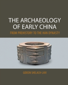 The Archaeology of Early China : From Prehistory to the Han Dynasty, Paperback / softback Book