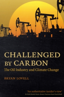 Challenged by Carbon : The Oil Industry and Climate Change, Paperback / softback Book