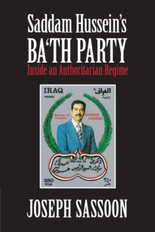 Saddam Hussein's Ba'th Party : Inside an Authoritarian Regime, Paperback / softback Book