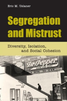 Segregation and Mistrust : Diversity, Isolation, and Social Cohesion, Paperback / softback Book