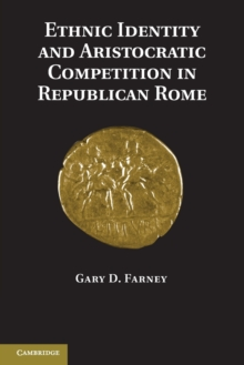 Ethnic Identity and Aristocratic Competition in Republican Rome, Paperback / softback Book