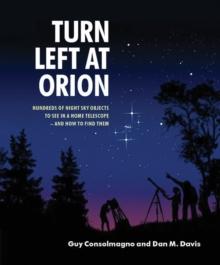 Turn Left at Orion : Hundreds of Night Sky Objects to See in a Home Telescope - and How to Find Them, Spiral bound Book