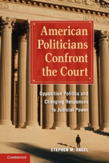 American Politicians Confront the Court : Opposition Politics and Changing Responses to Judicial Power, Paperback / softback Book