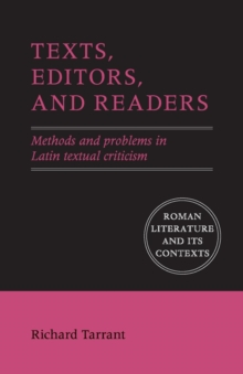 Texts, Editors, and Readers : Methods and Problems in Latin Textual Criticism, Paperback / softback Book