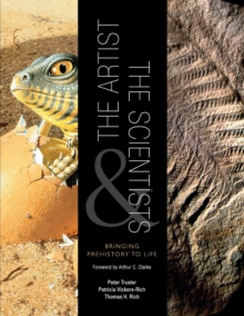 The Artist and the Scientists : Bringing Prehistory to Life, Paperback / softback Book