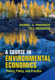 A Course in Environmental Economics : Theory, Policy, and Practice, Paperback / softback Book