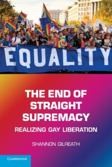 The End of Straight Supremacy : Realizing Gay Liberation, Paperback Book