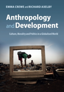 Anthropology and Development : Culture, Morality and Politics in a Globalised World, Paperback / softback Book