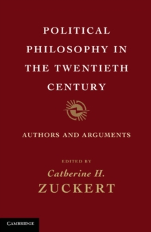 Political Philosophy in the Twentieth Century : Authors and Arguments, Paperback / softback Book