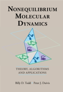 Nonequilibrium Molecular Dynamics : Theory, Algorithms and Applications, Hardback Book
