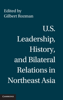 U.S. Leadership, History, and Bilateral Relations in Northeast Asia, Hardback Book