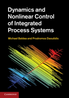 Dynamics and Nonlinear Control of Integrated Process Systems, Hardback Book