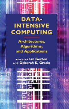 Data-Intensive Computing : Architectures, Algorithms, and Applications, Hardback Book