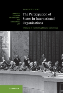 The Participation of States in International Organisations : The Role of Human Rights and Democracy, Hardback Book