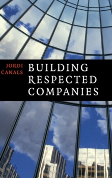 Building Respected Companies : Rethinking Business Leadership and the Purpose of the Firm, Hardback Book