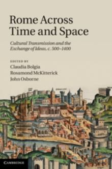 Rome across Time and Space : Cultural Transmission and the Exchange of Ideas, c.500-1400, Hardback Book